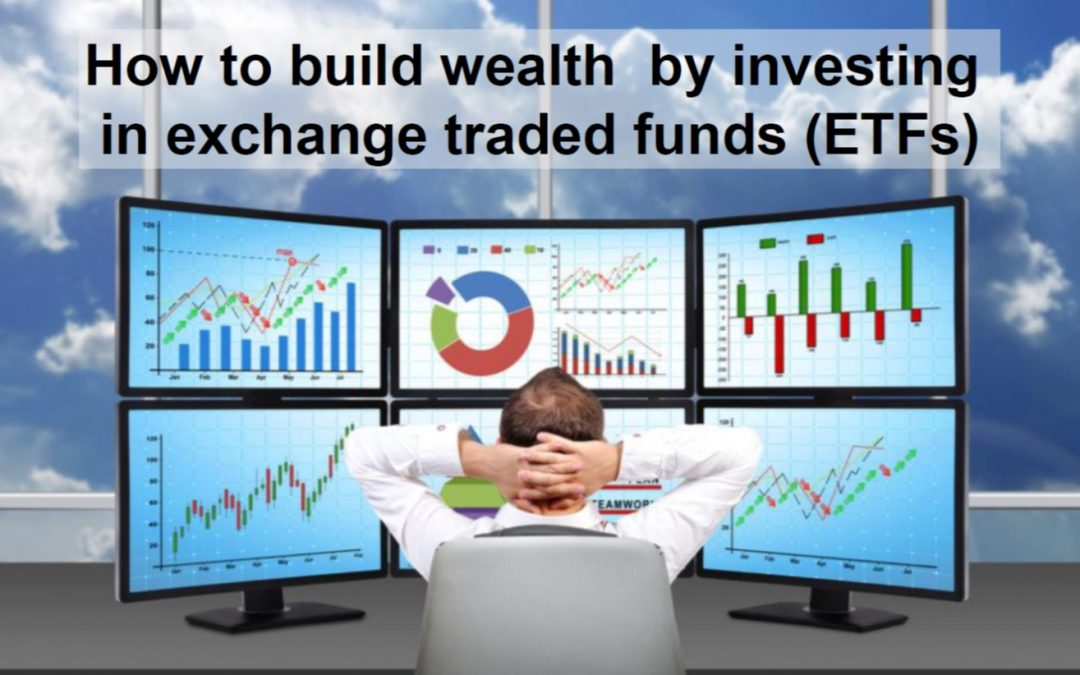 How to build wealth by investing in exchange traded funds (ETFs)
